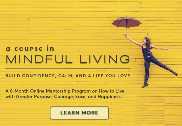 A Course in Mindful Living – Build Confidence, Calm, and a Life You Love