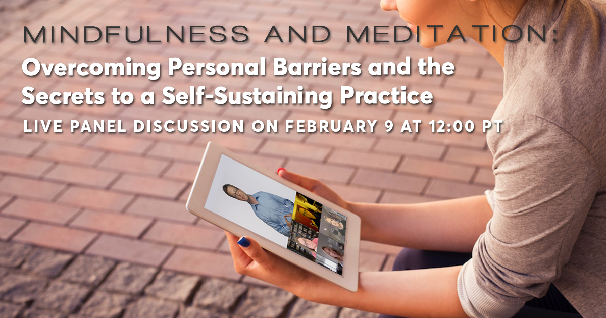 Mindfulness and Meditation: Overcoming Personal Barriers and the Secrets to a Self-Sustaining Practice
