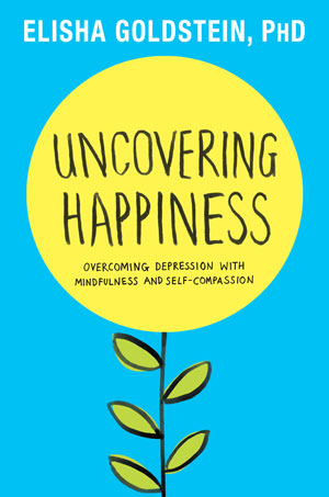 Elisha Goldstein, Ph D  | Uncovering Happiness: Overcoming